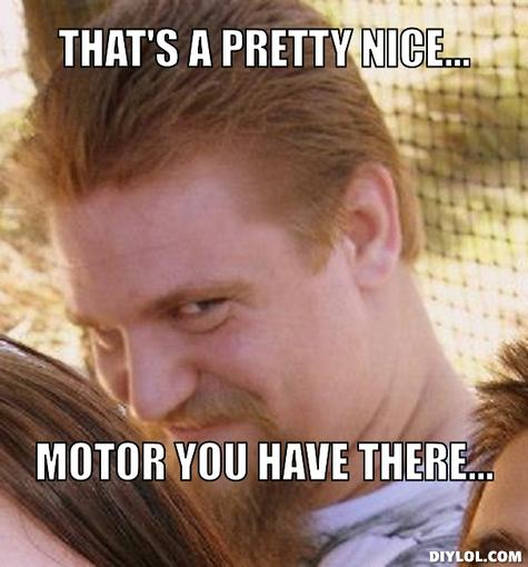 Click image for larger version  Name:that-s-a-pretty-nice-motor-you-have-there-e26456.jpg Views:213 Size:38.1 KB ID:70758