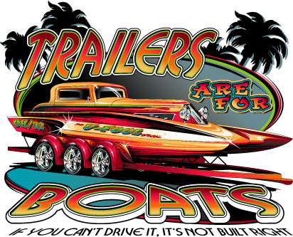 Click image for larger version  Name:TRAILERS ARE FOR BOATS.jpg Views:210 Size:177.2 KB ID:12698